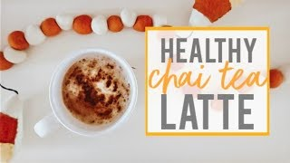 AT HOME CHAI TEA LATTE | Healthy + Easy | Becca Bristow