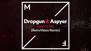 Dropgun & Aspyer - Next To Me (RetroVision Remix)