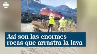 Así son las enormes rocas que arrastra la lava en La Palma