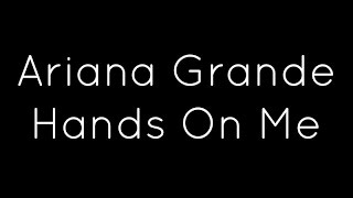 Ariana Grande ft. A$AP Ferg - Hands On Me Lyrics