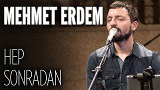 Mehmet Erdem - Hep Sonradan (JoyTurk Akustik)