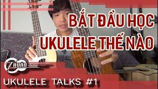 Ukulele Talks #1 | Bắt đầu Học Ukulele Như Thế Nào | Thuận Guitar