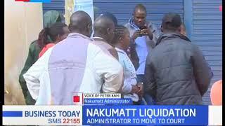 Nakumatt Liquidation: Stakeholders vote to liquidate,  administration to move to court