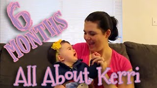 All About Kerri- 6 Month Update!