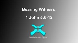 Bearing Witness – Lord's Day Sermons – July 16 2020 – 1 John 5:12-16