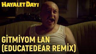 Hayalet Dayı - Gitmiyom Lan (Educatedear Remix)