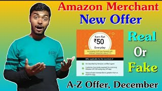 New Amazon Merchant Offer Flat ₹50 ? A - Z  Online Offers Of December 2019 , Paytm, Amazon, phonepe