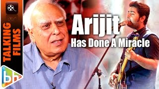 Arijit Singh Has Done A Miracle With Tere Bina | Kapil Sibal