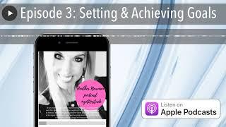 Episode 3: Setting & Achieving Goals   #getUnstuck Podcast
