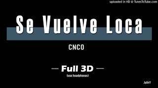 CNCO   Se Vuelve Loca (FULL 3D Audio)┃★USE HEADPHONES!