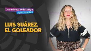 One minute with LaLiga & 'La Wera' Kuri: Luis Suárez, el goleador