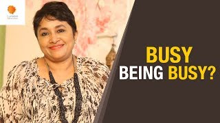 Are You Busy Being Busy? | How to Lead Happy Life? | Sheila Ram Mohan | Real Life Hacks | Lumiere 24