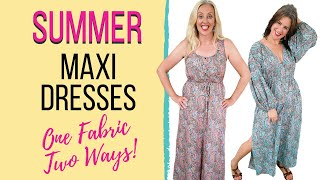 Summer Maxi Dresses - One Fabric Two Ways!