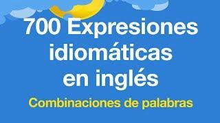 Expresiones idiomáticas en inglés que usamos mucho - Combinaciones de palabras