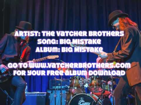 The Vatcher Brothers song Big Mistake - Modern Rock