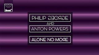 Philip George & Anton Powers - Alone No More (Radio Edit)