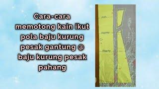 Cara Memotong Kain Mengikut Pola - Baju Kurung Pesak Gantung/Baju Kurung Pesak Pahang