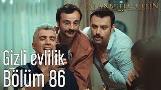 İstanbullu Gelin 86. Bölüm - Gizli Evlilik