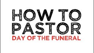 How To Conduct a Funeral Part 4: Day of Funeral