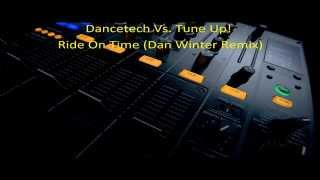 Dancetech Vs.Tune Up! -Ride On Time (Dan Winter Remix)