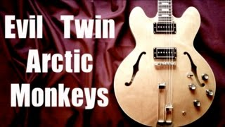 Evil Twin - Arctic Monkeys  ( Guitar Tab Tutorial & Cover )