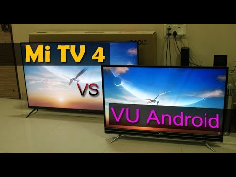 Xiaomi Mi Tv 4 vs VU Smart Android TV comparision – which 4K TV is the best?