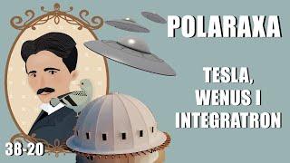 Polaraxa 38-20: Tesla, Wenus i Integratron