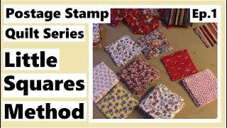 Postage Stamp Quilt Series - Little Squares Method - Episode 1