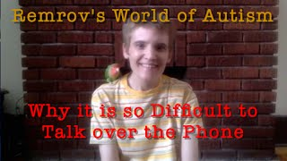 Autism & Difficulties with Phone Conversations - Remrov's World of Autism #21