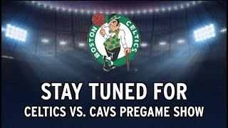 Celtics Vs. Cavaliers Pregame Chat