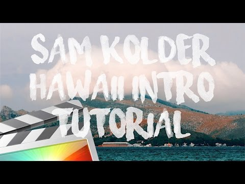 Sam Kolder Hawaii Intro Tutorial – Final Cut Pro X