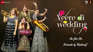 Aa Jao Na Arijit Singh Karaoke | Veere Di Wedding | Full Karaoke