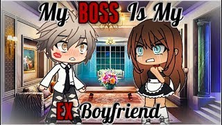 My Boss Is My Ex Boyfriend | Gacha Life | GLMM