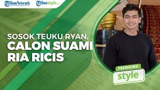 TRENDING STYLE: Siapa Teuku Ryan? Pria Asal Aceh yang Mantap Menikahi Ria Ricis
