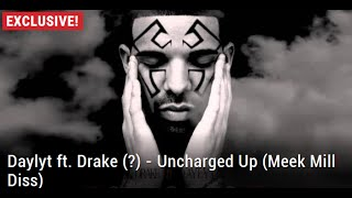 World Premiere: Daylyt ft. Drake (?) - Uncharged Up (Meek Mill Diss)