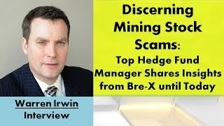 Interview:  Warren Irwin - Discerning Mining Stock Scams from Bre-X until Today