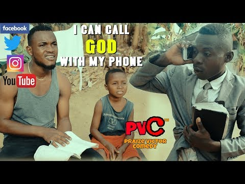I CAN CALL GOD WITH MY PHONE (PRAIZE VICTOR COMEDY)