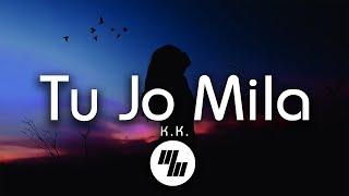 K.K - Tu Jo Mila (Lyrics) - YouTube