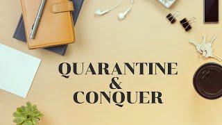 Quarantine & Conquer