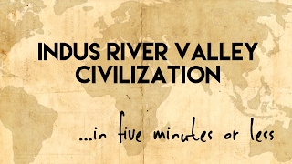 Indus River Valley Civilizations...in five minutes or less