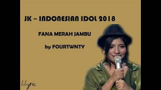 JK (INDONESIAN IDOL 2018) - FANA MERAH JAMBU by FOURTWNTY (LIRIK LAGU)