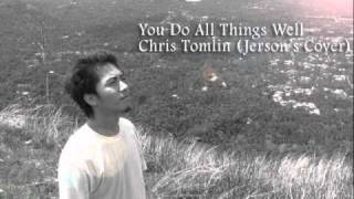You do All Things Well - Chris Tomlin (Jerson's Cover)