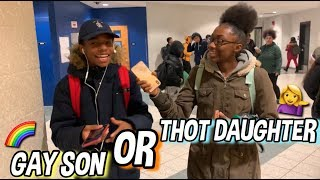 GAY SON OR THOT DAUGHTER😭🌈💁🏾‍♀️ || HIGH SCHOOL EDITION