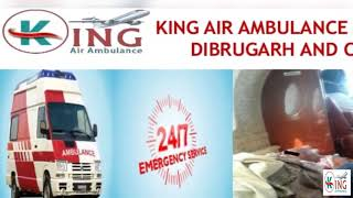 Book Ideal and Foremost King Air Ambulance in Dibrugarh and Chennai