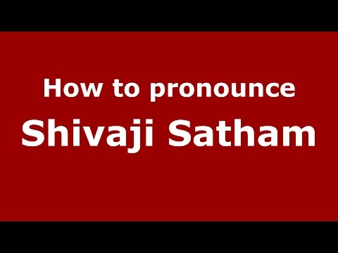 How to pronounce Shivaji Satham (Mumbai, India/Hindi) - PronounceNames.com