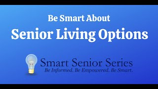 Smart Senior Series – Be Smart About Senior Living Options
