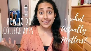 HOW TO DO COLLEGE APPS + What ACTUALLY Matters?