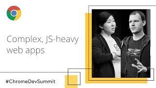 Complex JS-heavy Web Apps, Avoiding the Slow (Chrome Dev Summit 2018)