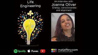 #008 – Life Engineering – Joanna Oliver – Energy, Consciousness and Alignment