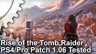 [4K] Rise of the Tomb Raider PS4/Pro Patch 1.06: Much Improved!
